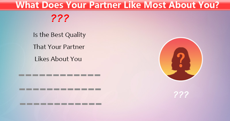If You Are Eager To Know What Characteristic Your Partner Likes Best About Then Should Definitely Try Our Fun And Entertaining Quiz